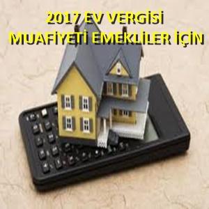 2017 emekliler için ev vergi muafiyeti