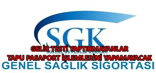 GSS Gelir Testi Yaptırmayanlar Tapu İşlemleri; Araç Alımı İşlemleri Yapamayacak ?