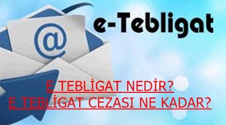 E-TEBLİGAT HAKKINDA MERAK EDİLENLER