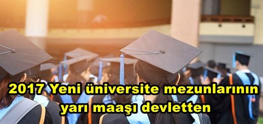 Yeni Üniversite Mezunlarının Maaşının Yarısı Devletten