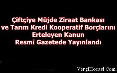 Çiftçiye Müjde Ziraat Bankası ve Tarım Kredi Kooperatif Borçlarını Ertelendi Kanun Resmi Gazetede Yayınlandı
