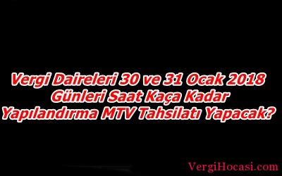 Vergi Daireleri  30 ve 31 Ocak 2018 Günleri Saat Kaça Kadar Yapılandırma MTV Tahsilatı Yapacak?