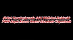 Şirket Kuruluşlarında SGK Bildirimi Kaldırıldı 7099 Sayılı Kanun Resmi Gazetede Yayınlandı
